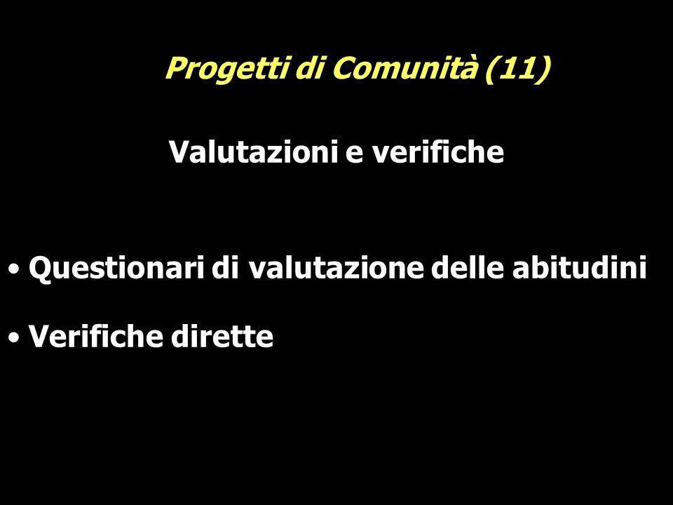 Valutazioni e verifiche Questionari di valutazione delle abitudini Verifiche dirette Progetti di Comunità (11)