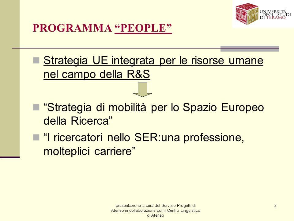 presentazione a cura del Servizio Progetti di Ateneo in collaborazione con il Centro Linguistico di Ateneo 2 PROGRAMMA PEOPLE Strategia UE integrata per le risorse umane nel campo della R&S Strategia di mobilità per lo Spazio Europeo della Ricerca I ricercatori nello SER:una professione, molteplici carriere