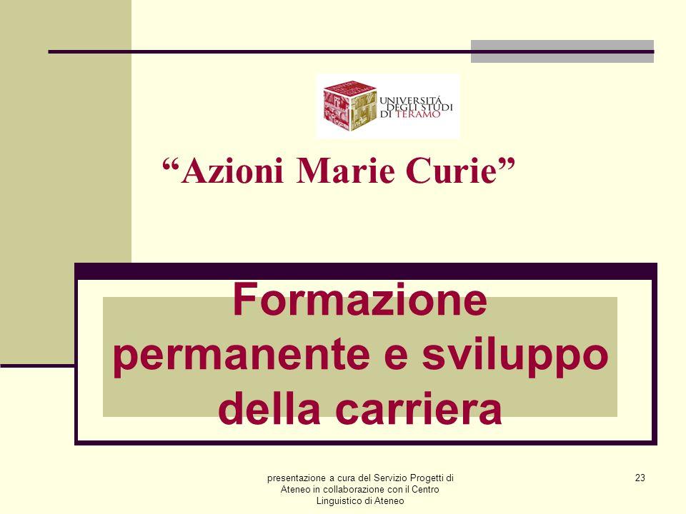 presentazione a cura del Servizio Progetti di Ateneo in collaborazione con il Centro Linguistico di Ateneo 23 Azioni Marie Curie Formazione permanente e sviluppo della carriera