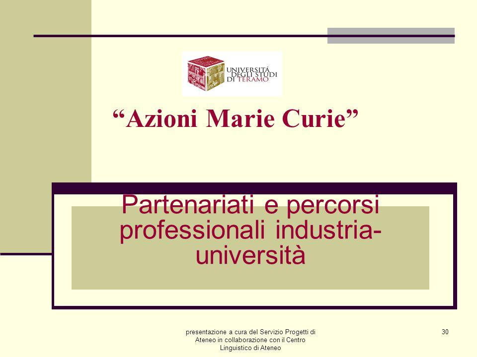 presentazione a cura del Servizio Progetti di Ateneo in collaborazione con il Centro Linguistico di Ateneo 30 Azioni Marie Curie Partenariati e percorsi professionali industria- università