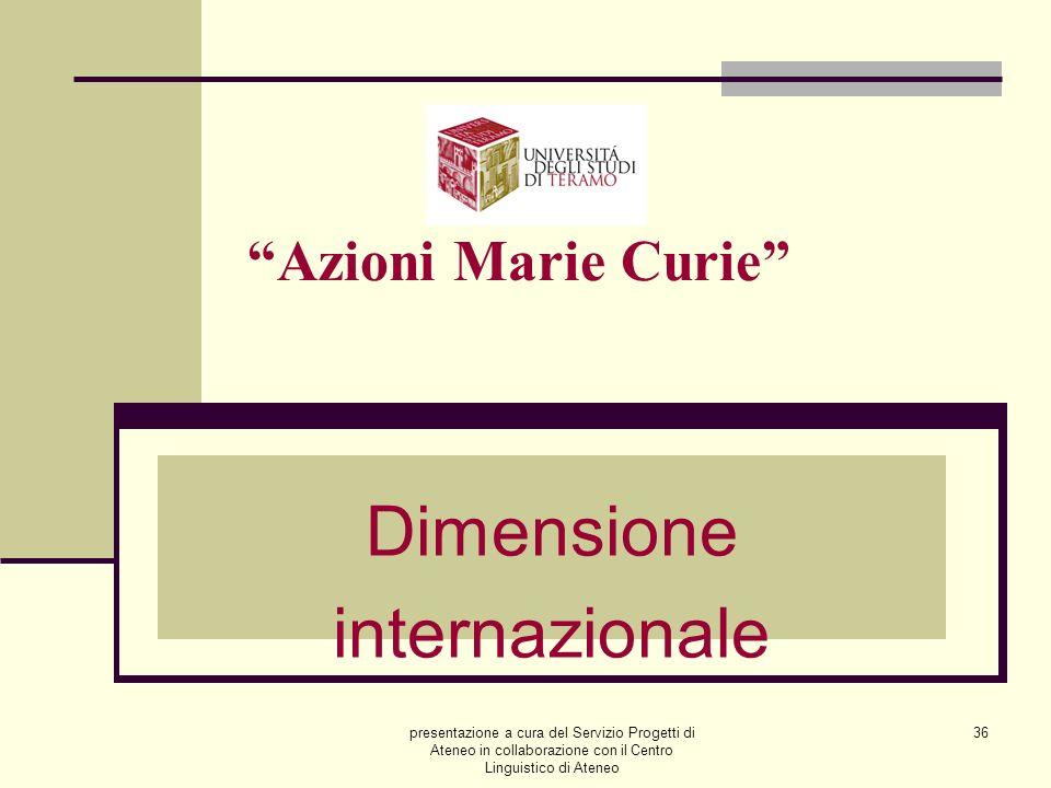 presentazione a cura del Servizio Progetti di Ateneo in collaborazione con il Centro Linguistico di Ateneo 36 Azioni Marie Curie Dimensione internazionale