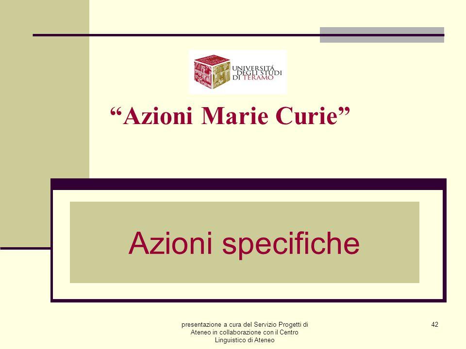 presentazione a cura del Servizio Progetti di Ateneo in collaborazione con il Centro Linguistico di Ateneo 42 Azioni Marie Curie Azioni specifiche