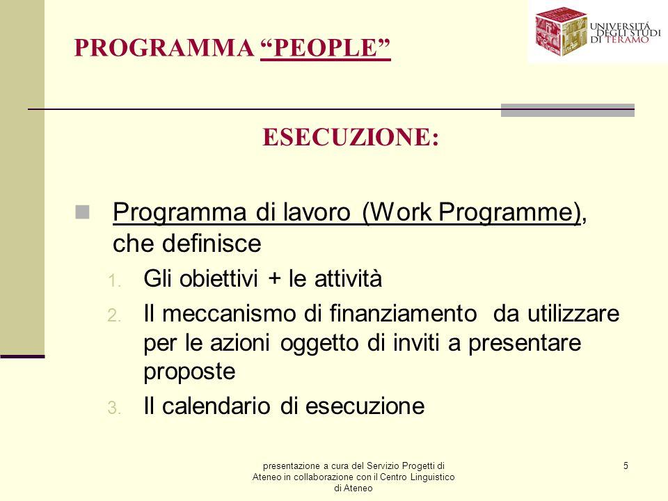 presentazione a cura del Servizio Progetti di Ateneo in collaborazione con il Centro Linguistico di Ateneo 5 PROGRAMMA PEOPLE ESECUZIONE: Programma di lavoro (Work Programme), che definisce 1.