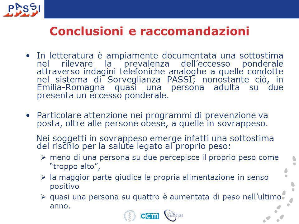Conclusioni e raccomandazioni In letteratura è ampiamente documentata una sottostima nel rilevare la prevalenza delleccesso ponderale attraverso indag