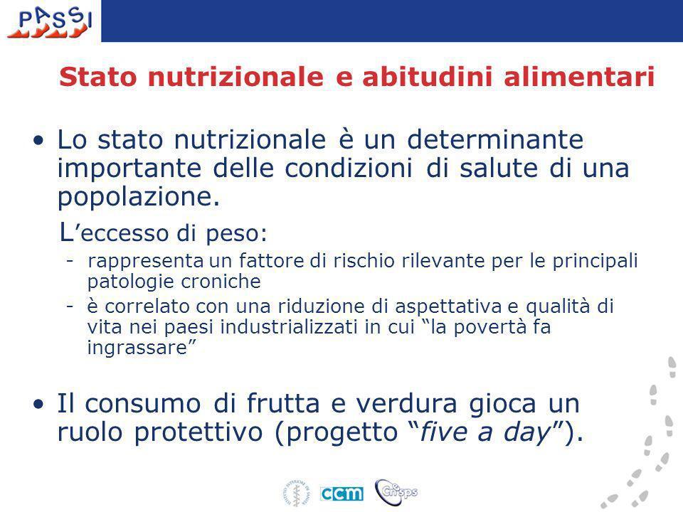 Stato nutrizionale e abitudini alimentari Lo stato nutrizionale è un determinante importante delle condizioni di salute di una popolazione. L eccesso