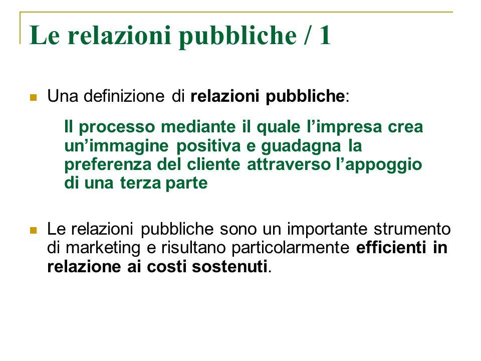 Le relazioni pubbliche / 1 Una definizione di relazioni pubbliche: Il processo mediante il quale limpresa crea unimmagine positiva e guadagna la prefe