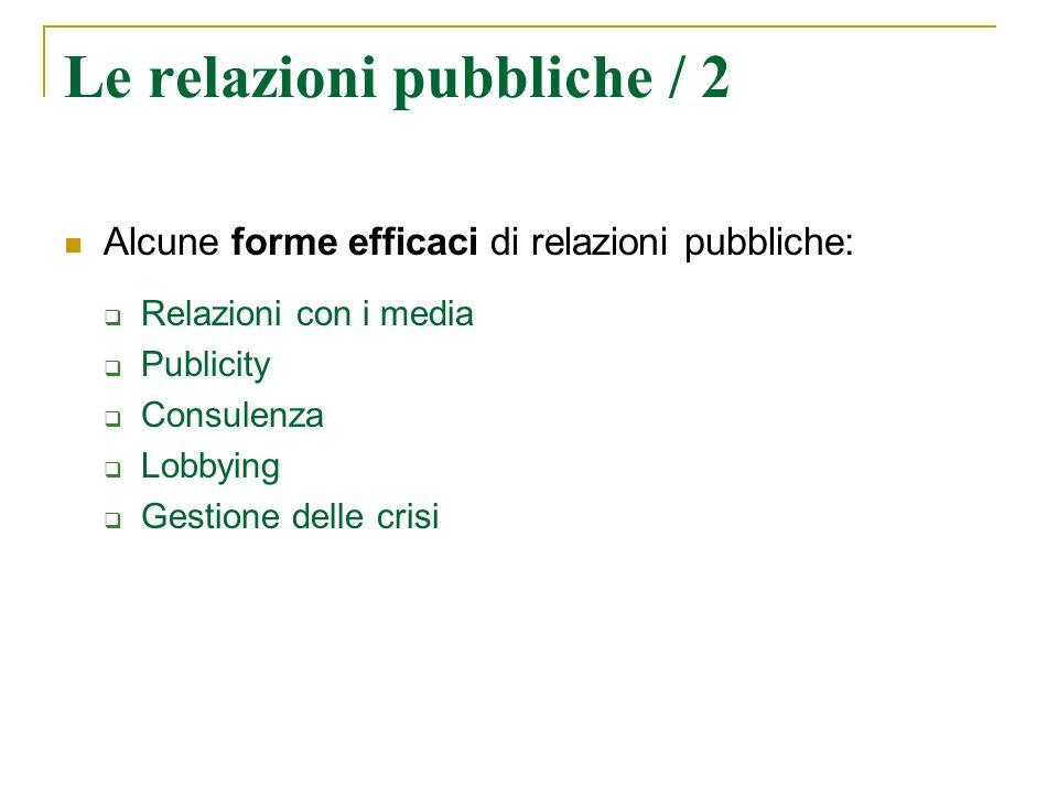 Le relazioni pubbliche / 2 Alcune forme efficaci di relazioni pubbliche: Relazioni con i media Publicity Consulenza Lobbying Gestione delle crisi