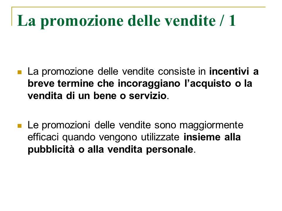 La promozione delle vendite / 1 La promozione delle vendite consiste in incentivi a breve termine che incoraggiano lacquisto o la vendita di un bene o