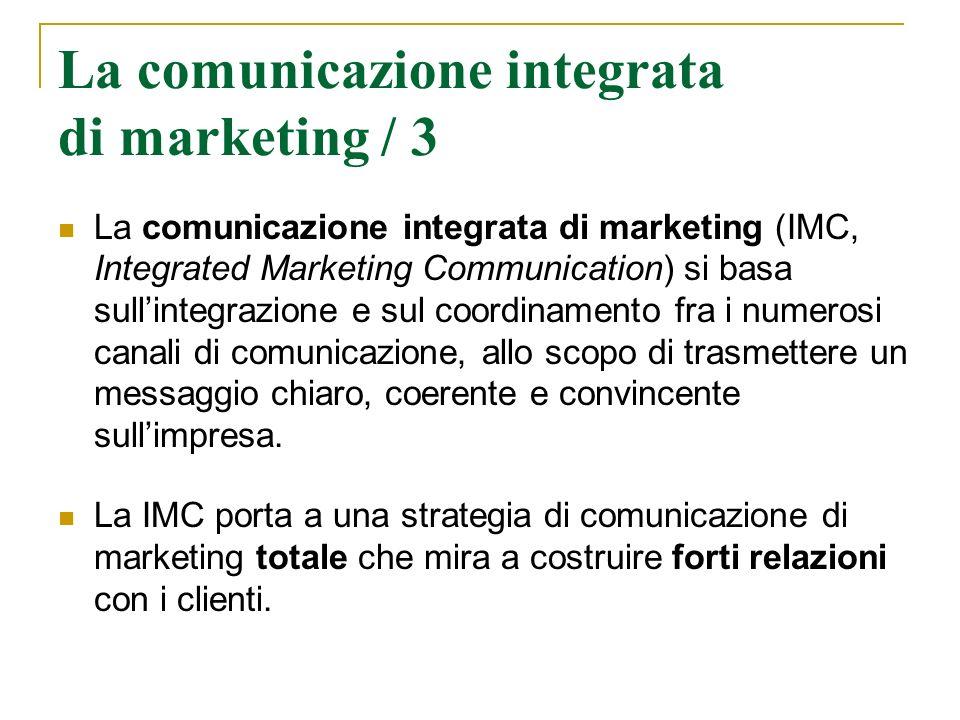 La comunicazione integrata di marketing / 3 La comunicazione integrata di marketing (IMC, Integrated Marketing Communication) si basa sullintegrazione