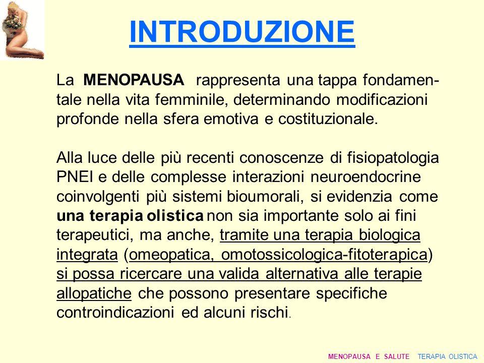 INTRODUZIONE La MENOPAUSA rappresenta una tappa fondamen- tale nella vita femminile, determinando modificazioni profonde nella sfera emotiva e costitu