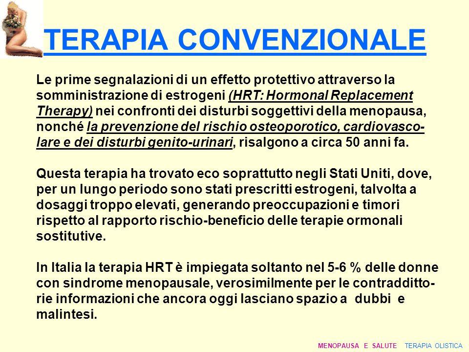 TERAPIA CONVENZIONALE Le prime segnalazioni di un effetto protettivo attraverso la somministrazione di estrogeni (HRT: Hormonal Replacement Therapy) n