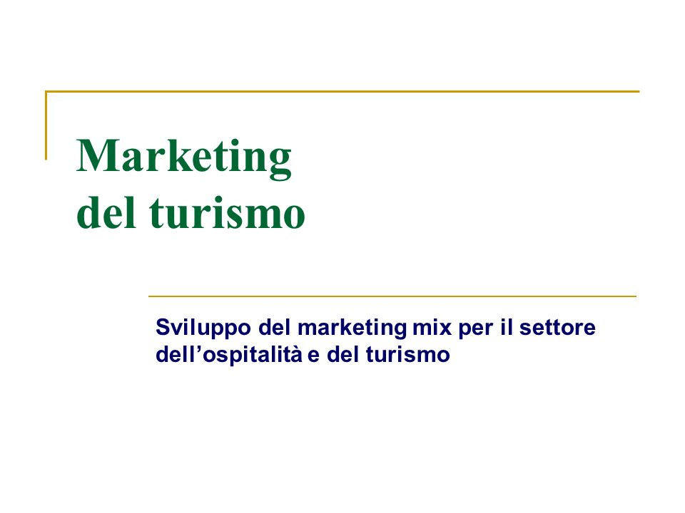 Marketing del turismo Sviluppo del marketing mix per il settore dellospitalità e del turismo