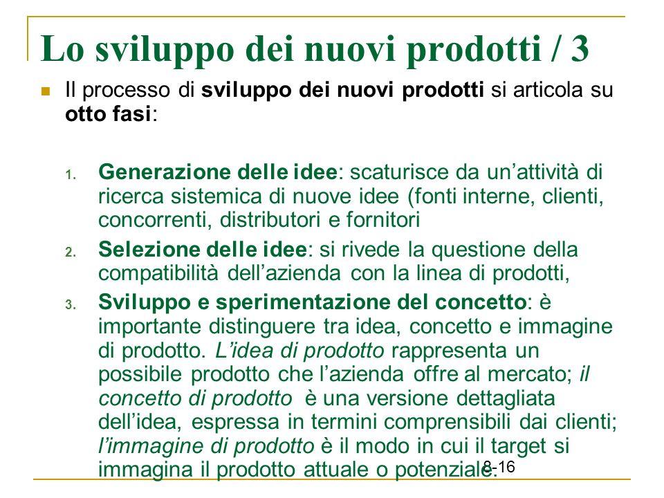 8-16 Lo sviluppo dei nuovi prodotti / 3 Il processo di sviluppo dei nuovi prodotti si articola su otto fasi: 1. Generazione delle idee: scaturisce da