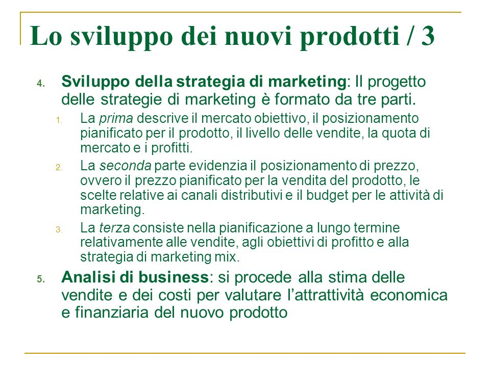 Lo sviluppo dei nuovi prodotti / 3 4. Sviluppo della strategia di marketing: Il progetto delle strategie di marketing è formato da tre parti. 1. La pr