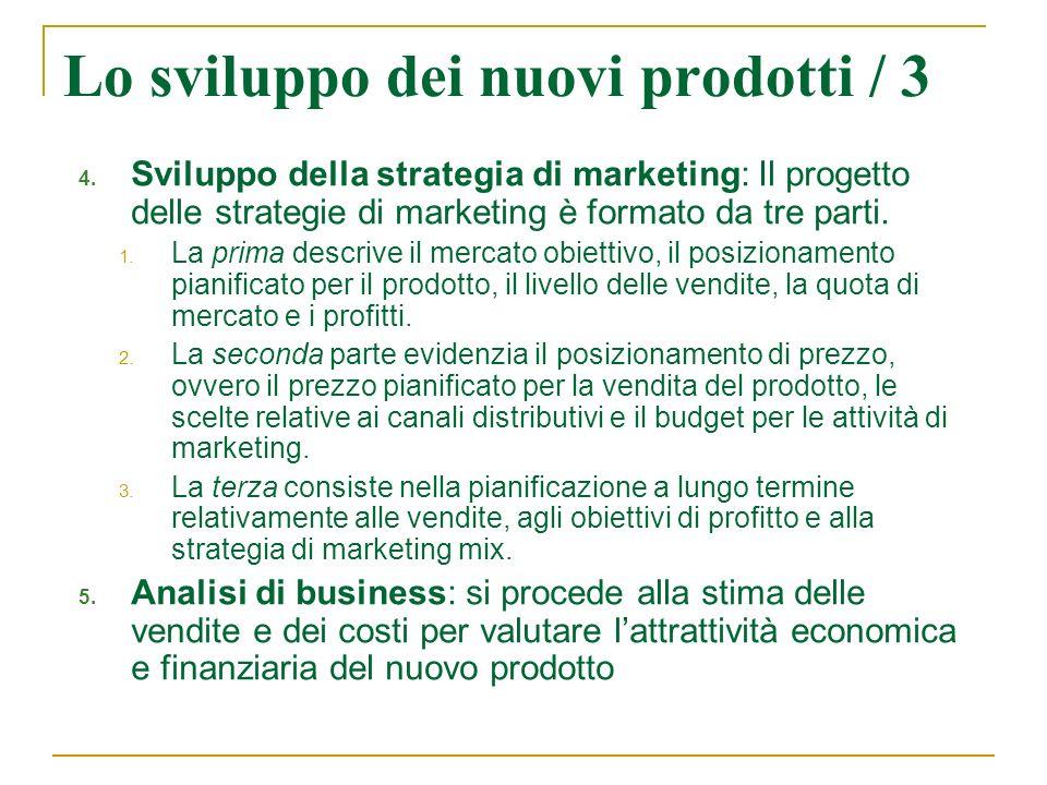 Lo sviluppo dei nuovi prodotti / 3 4. Sviluppo della strategia di marketing: Il progetto delle strategie di marketing è formato da tre parti. 1. La pr