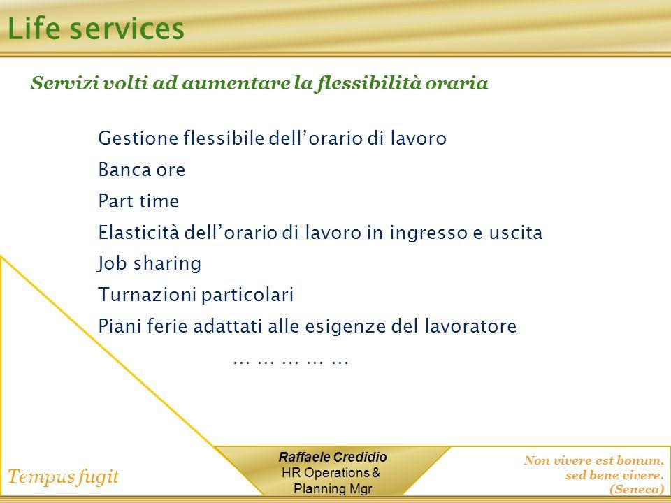 Non vivere est bonum, sed bene vivere. (Seneca) Tempus fugit Raffaele Credidio HR Operations & Planning Mgr Life services Servizi volti ad aumentare l
