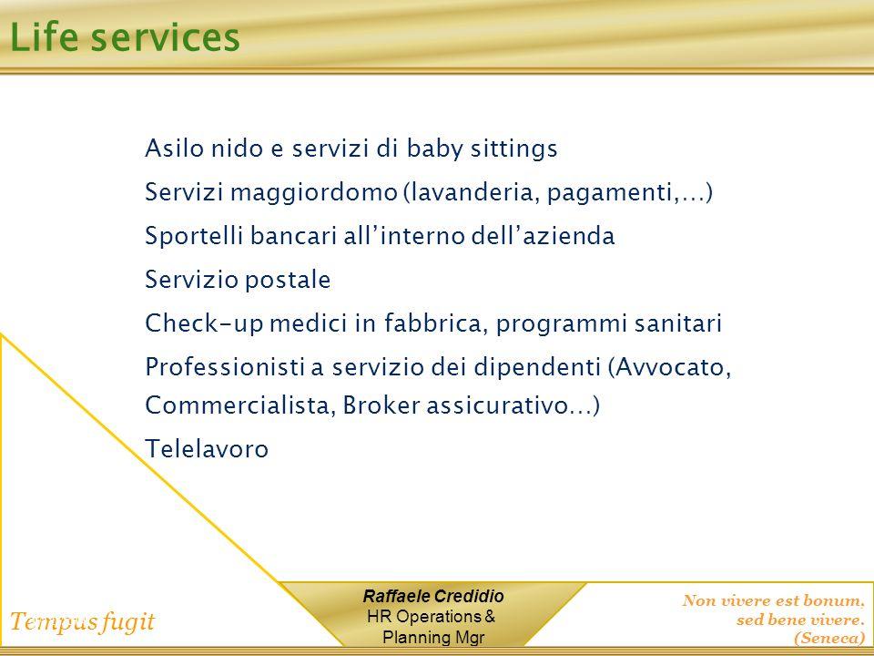 Non vivere est bonum, sed bene vivere. (Seneca) Tempus fugit Raffaele Credidio HR Operations & Planning Mgr Life services Asilo nido e servizi di baby