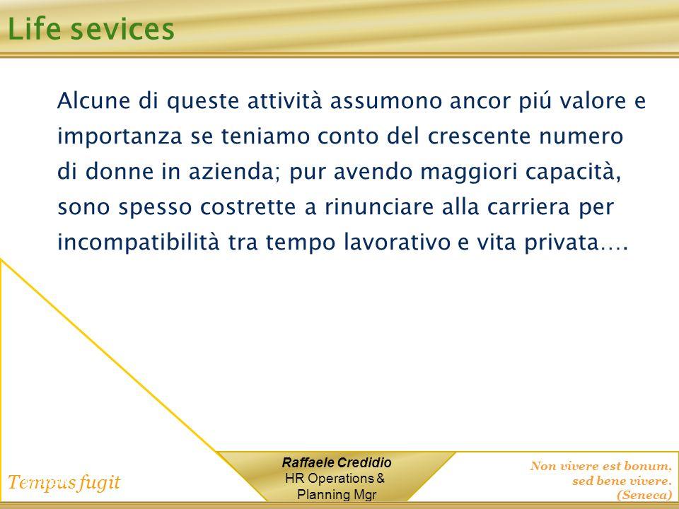 Non vivere est bonum, sed bene vivere. (Seneca) Tempus fugit Raffaele Credidio HR Operations & Planning Mgr Life sevices Alcune di queste attività ass