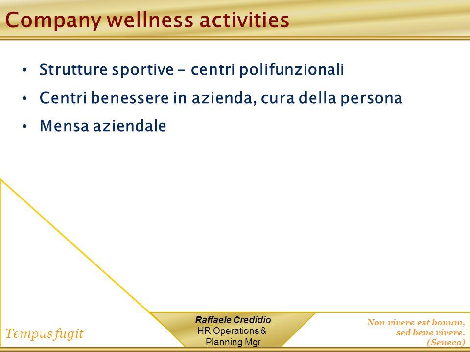 Non vivere est bonum, sed bene vivere. (Seneca) Tempus fugit Raffaele Credidio HR Operations & Planning Mgr Company wellness activities Strutture spor
