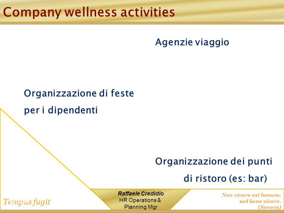 Non vivere est bonum, sed bene vivere. (Seneca) Tempus fugit Raffaele Credidio HR Operations & Planning Mgr Company wellness activities Agenzie viaggi