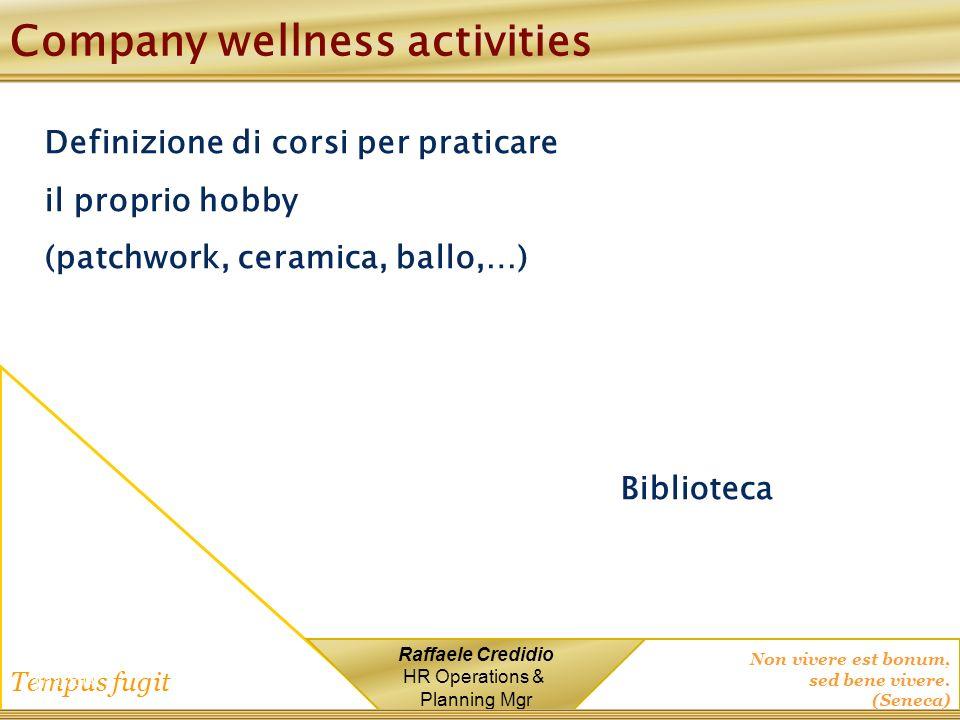 Non vivere est bonum, sed bene vivere. (Seneca) Tempus fugit Raffaele Credidio HR Operations & Planning Mgr Company wellness activities Definizione di