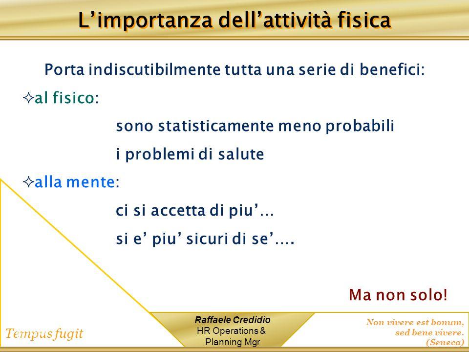 Non vivere est bonum, sed bene vivere. (Seneca) Tempus fugit Raffaele Credidio HR Operations & Planning Mgr 1/12/2014 Limportanza dellattività fisica