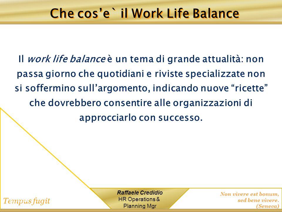 Non vivere est bonum, sed bene vivere. (Seneca) Tempus fugit Raffaele Credidio HR Operations & Planning Mgr 1/12/2014 Il work life balance è un tema d
