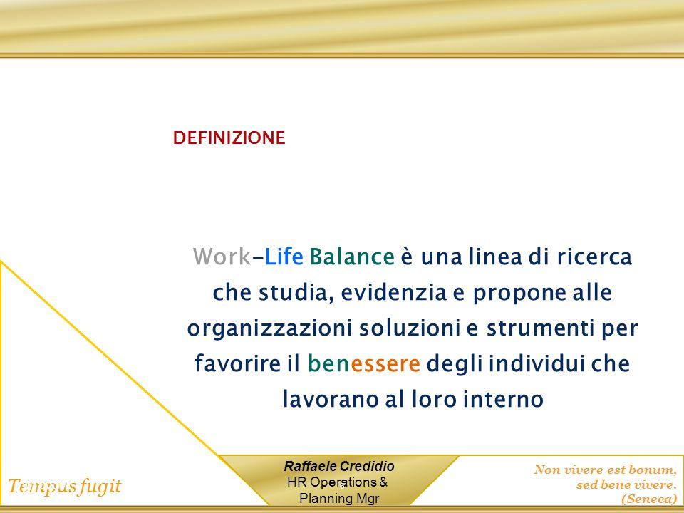 Non vivere est bonum, sed bene vivere. (Seneca) Tempus fugit Raffaele Credidio HR Operations & Planning Mgr 1/12/2014 6 DEFINIZIONE Work-Life Balance