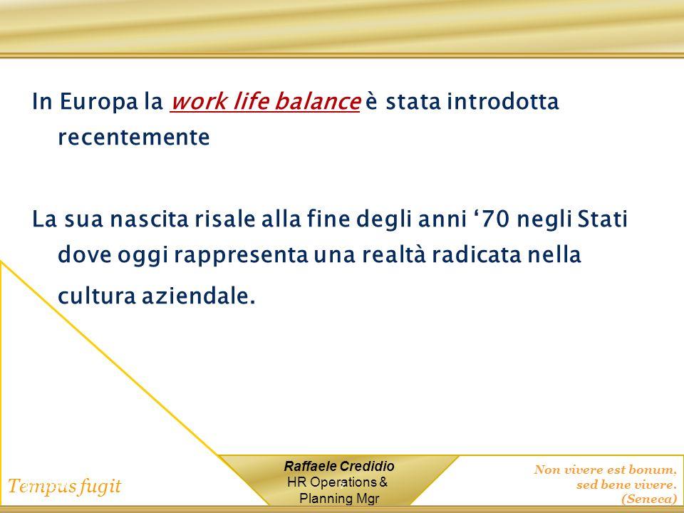 Non vivere est bonum, sed bene vivere. (Seneca) Tempus fugit Raffaele Credidio HR Operations & Planning Mgr 1/12/2014 7 In Europa la work life balance