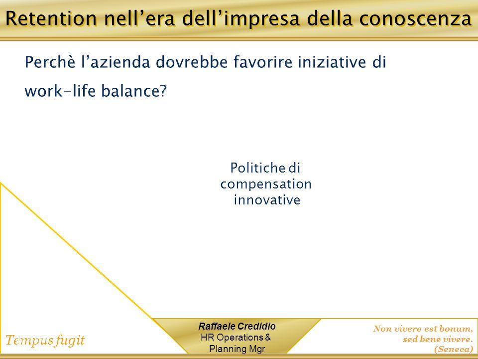 Non vivere est bonum, sed bene vivere. (Seneca) Tempus fugit Raffaele Credidio HR Operations & Planning Mgr 1/12/2014 Retention nellera dellimpresa de