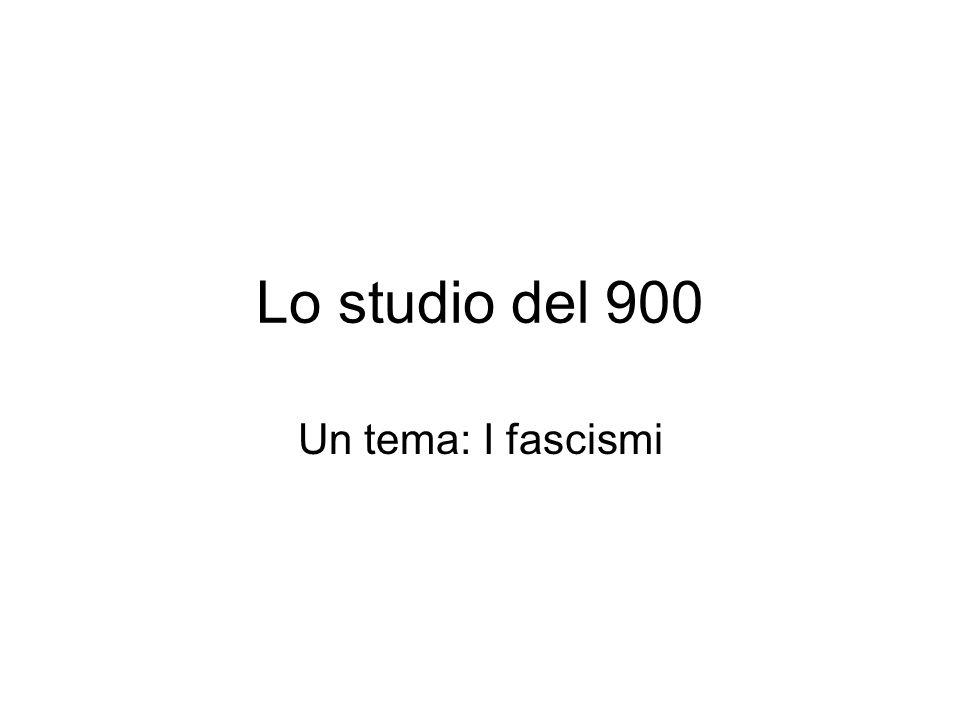 Lo studio del 900 Un tema: I fascismi