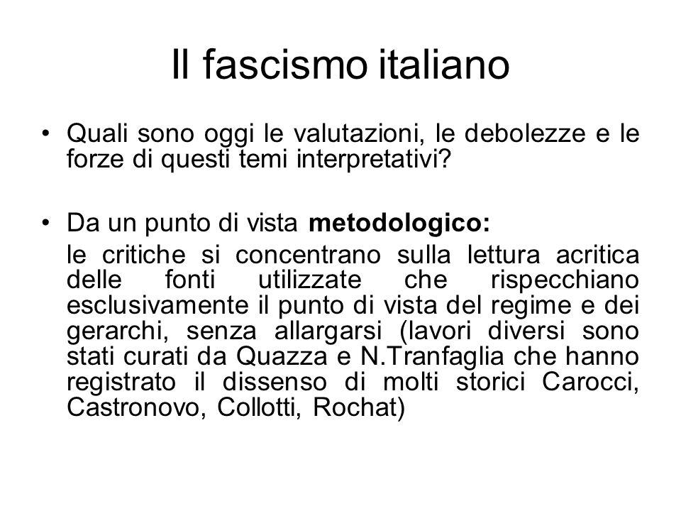 Il fascismo italiano Quali sono oggi le valutazioni, le debolezze e le forze di questi temi interpretativi? Da un punto di vista metodologico: le crit