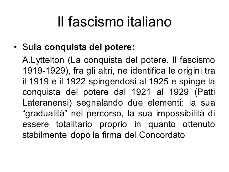 Il fascismo italiano Sulla conquista del potere: A.Lyttelton (La conquista del potere. Il fascismo 1919-1929), fra gli altri, ne identifica le origini