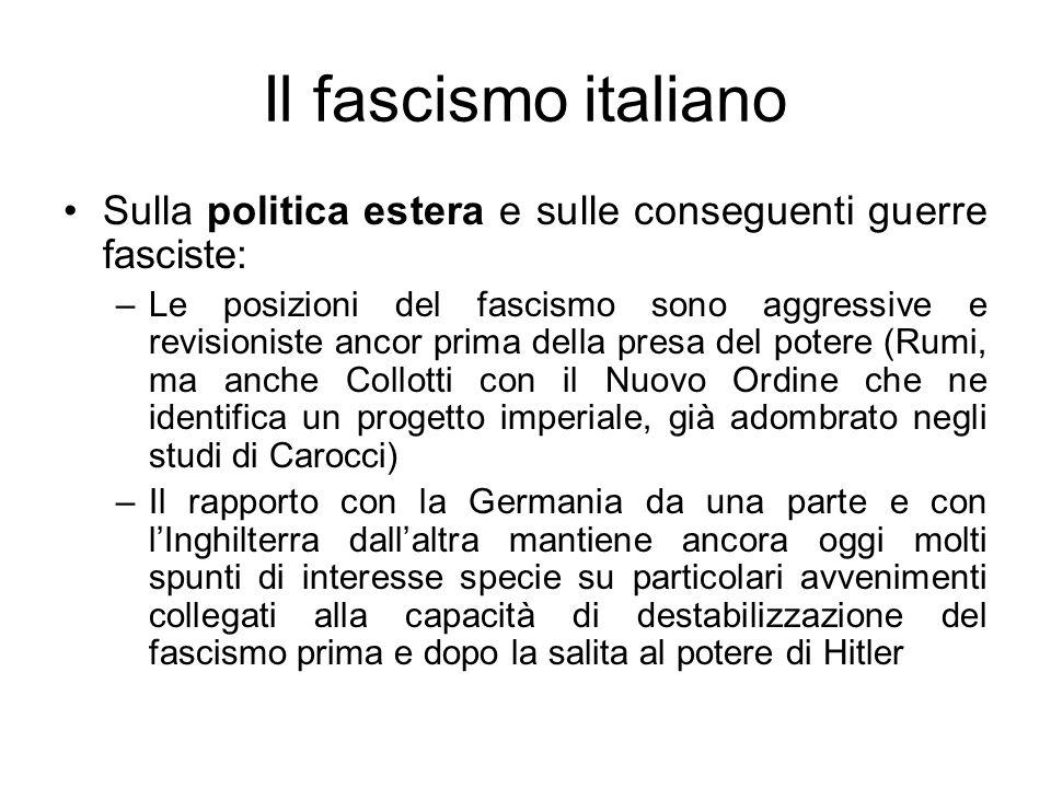 Il fascismo italiano Sulla politica estera e sulle conseguenti guerre fasciste: –Le posizioni del fascismo sono aggressive e revisioniste ancor prima