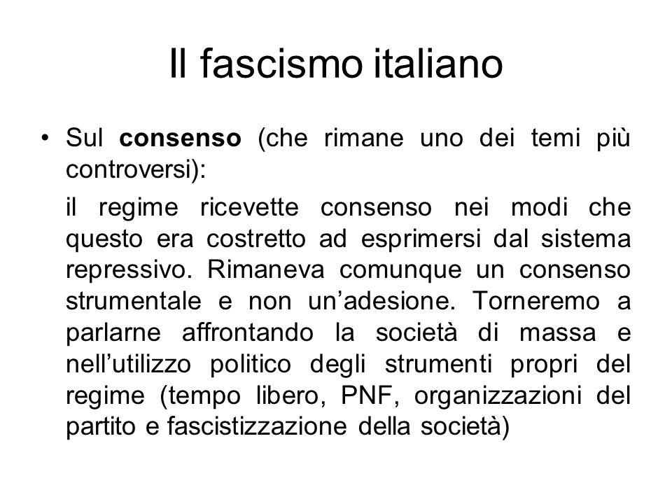Il fascismo italiano Sul consenso (che rimane uno dei temi più controversi): il regime ricevette consenso nei modi che questo era costretto ad esprime
