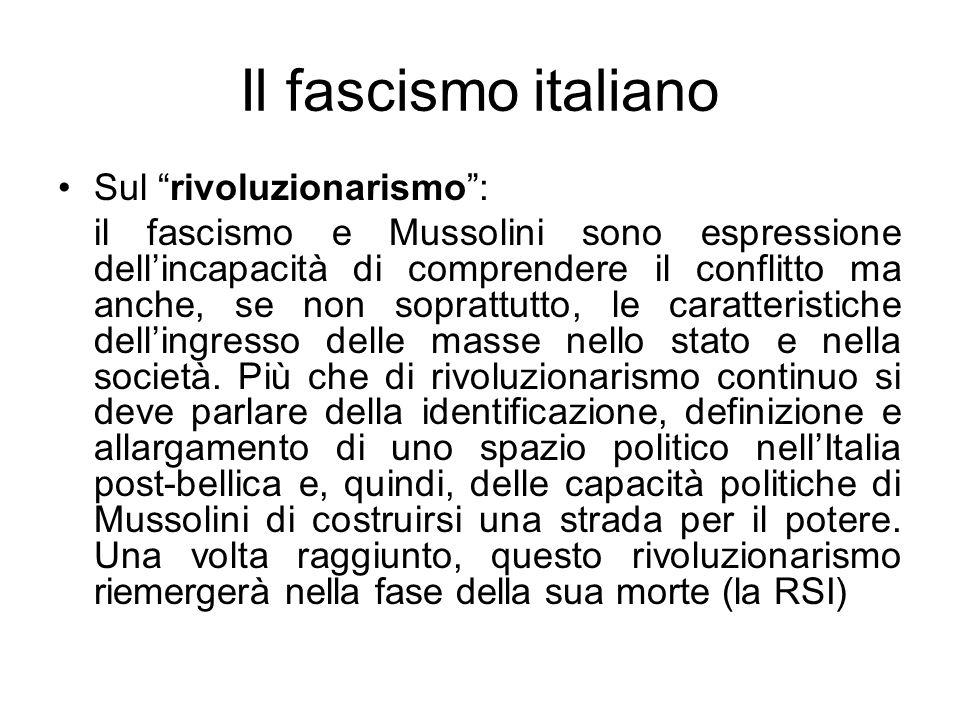 Il fascismo italiano Sul rivoluzionarismo: il fascismo e Mussolini sono espressione dellincapacità di comprendere il conflitto ma anche, se non soprat