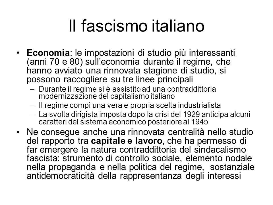 Il fascismo italiano Economia: le impostazioni di studio più interessanti (anni 70 e 80) sulleconomia durante il regime, che hanno avviato una rinnova
