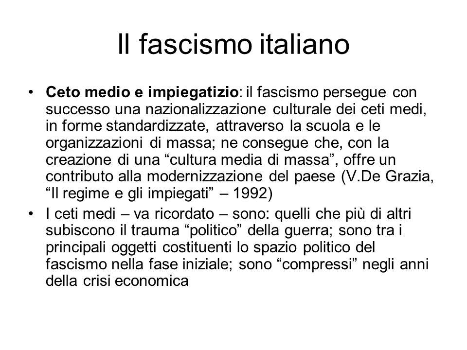 Il fascismo italiano Ceto medio e impiegatizio: il fascismo persegue con successo una nazionalizzazione culturale dei ceti medi, in forme standardizza