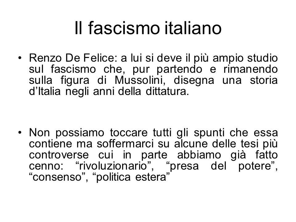Il fascismo italiano Renzo De Felice: a lui si deve il più ampio studio sul fascismo che, pur partendo e rimanendo sulla figura di Mussolini, disegna