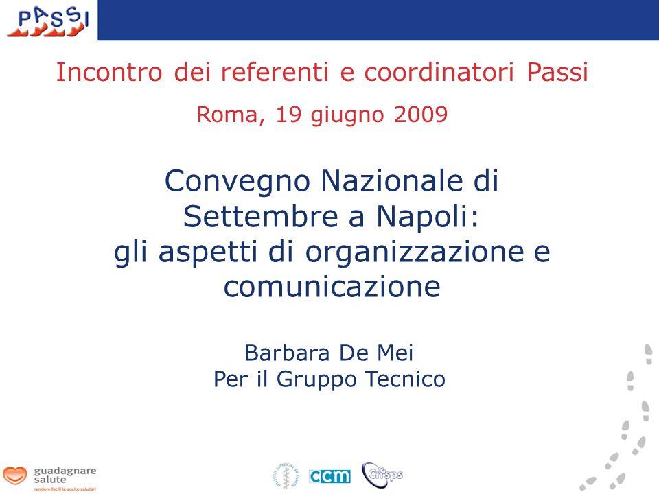 Convegno Nazionale di Settembre a Napoli: gli aspetti di organizzazione e comunicazione Incontro dei referenti e coordinatori Passi Roma, 19 giugno 2009 Barbara De Mei Per il Gruppo Tecnico