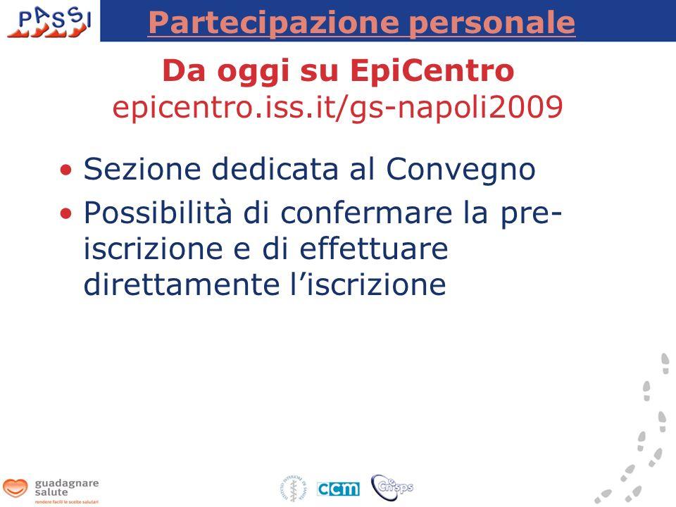 Da oggi su EpiCentro epicentro.iss.it/gs-napoli2009 Sezione dedicata al Convegno Possibilità di confermare la pre- iscrizione e di effettuare direttamente liscrizione Partecipazione personale