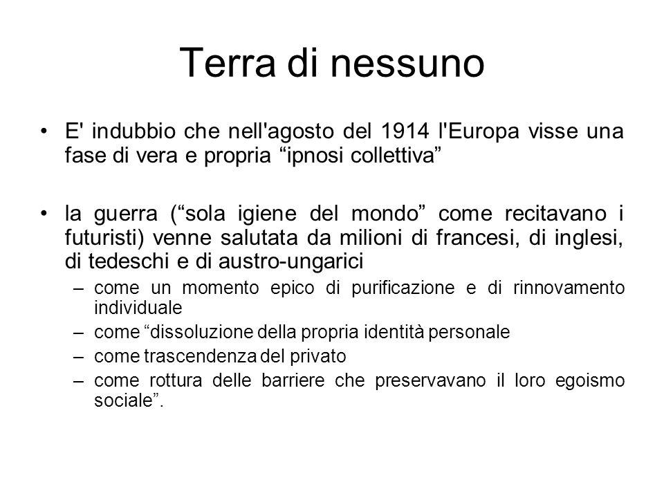 Terra di nessuno E' indubbio che nell'agosto del 1914 l'Europa visse una fase di vera e propria ipnosi collettiva la guerra (sola igiene del mondo com