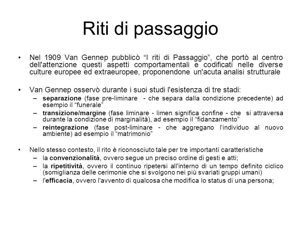 Riti di passaggio Nel 1909 Van Gennep pubblicò I riti di Passaggio, che portò al centro dell'attenzione questi aspetti comportamentali e codificati ne