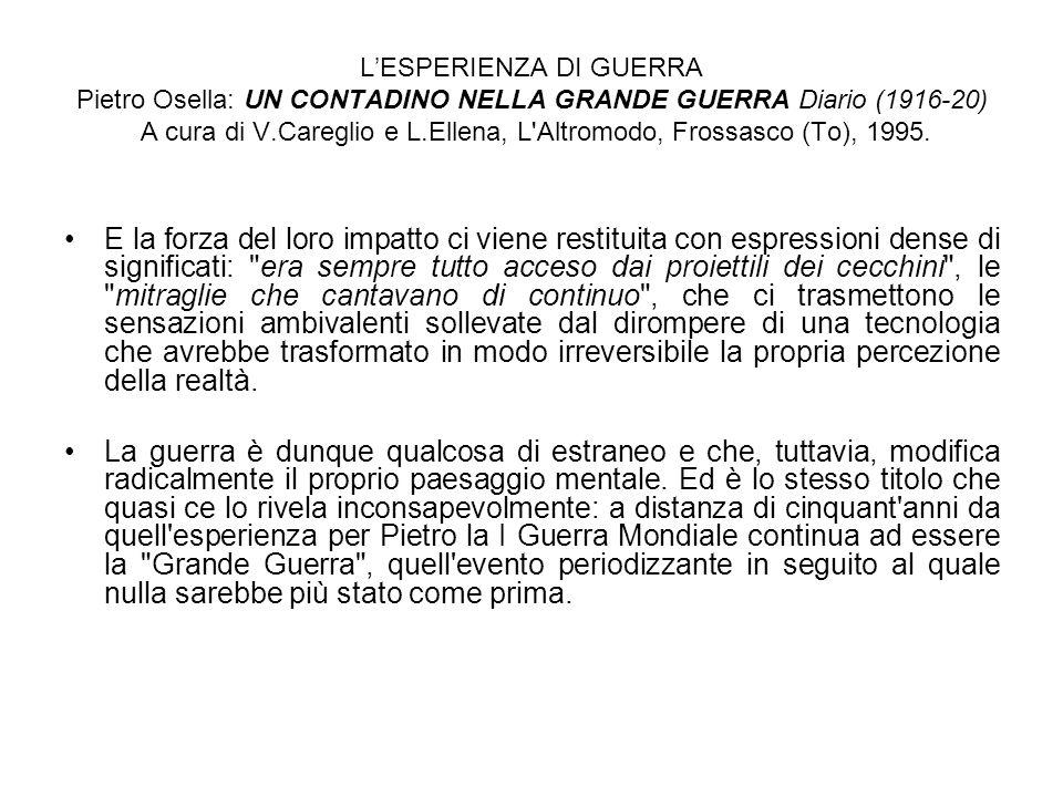 LESPERIENZA DI GUERRA Pietro Osella: UN CONTADINO NELLA GRANDE GUERRA Diario (1916-20) A cura di V.Careglio e L.Ellena, L'Altromodo, Frossasco (To), 1