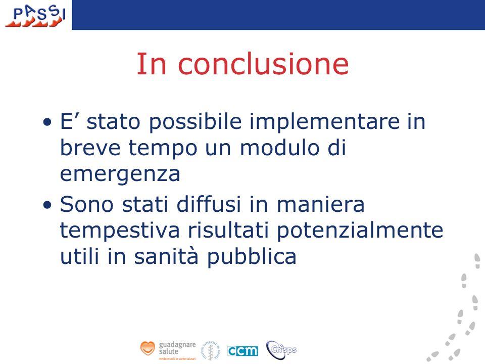 In conclusione E stato possibile implementare in breve tempo un modulo di emergenza Sono stati diffusi in maniera tempestiva risultati potenzialmente utili in sanità pubblica
