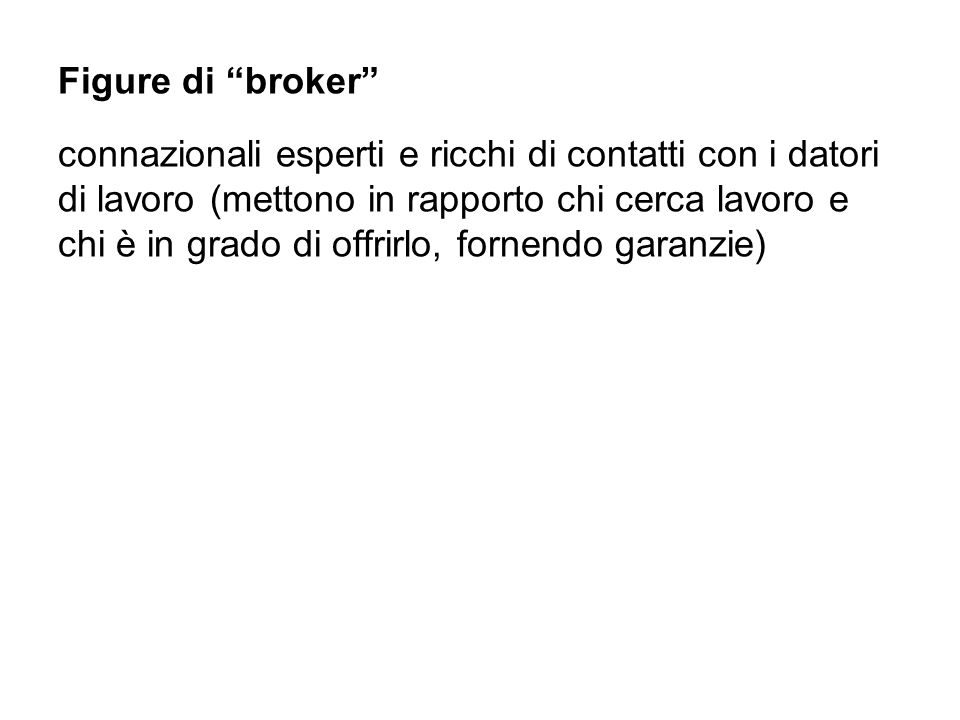 Figure di broker connazionali esperti e ricchi di contatti con i datori di lavoro (mettono in rapporto chi cerca lavoro e chi è in grado di offrirlo, fornendo garanzie)