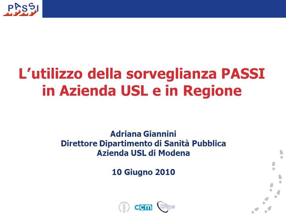 L utilizzo della sorveglianza PASSI in Azienda USL e in Regione Adriana Giannini Direttore Dipartimento di Sanità Pubblica Azienda USL di Modena 10 Gi
