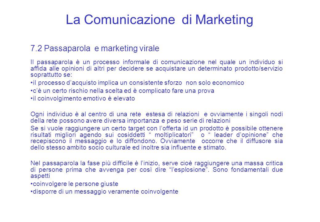 La Comunicazione di Marketing 7.2 Passaparola e marketing virale Il passaparola è un processo informale di comunicazione nel quale un individuo si aff