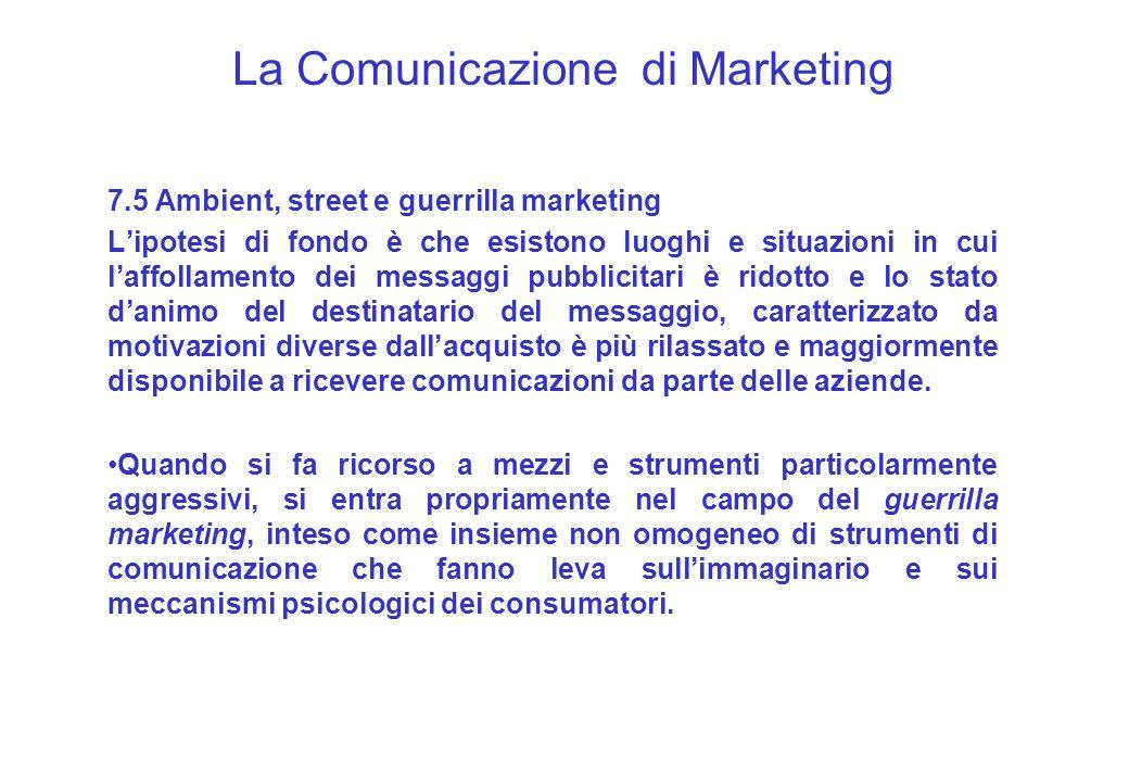 La Comunicazione di Marketing 7.5 Ambient, street e guerrilla marketing Lipotesi di fondo è che esistono luoghi e situazioni in cui laffollamento dei