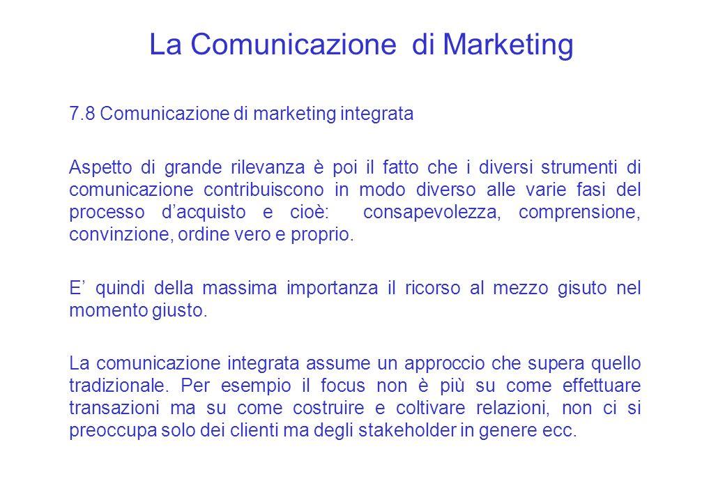 La Comunicazione di Marketing 7.8 Comunicazione di marketing integrata Aspetto di grande rilevanza è poi il fatto che i diversi strumenti di comunicaz
